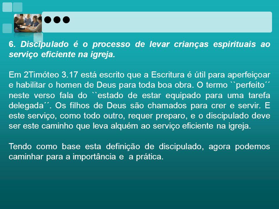 6. Discipulado é o processo de levar crianças espirituais ao serviço eficiente na igreja.