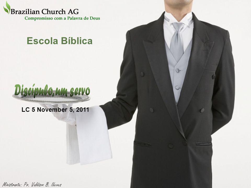 Discípulo, um servo Escola Bíblica LC 5 November 5, 2011
