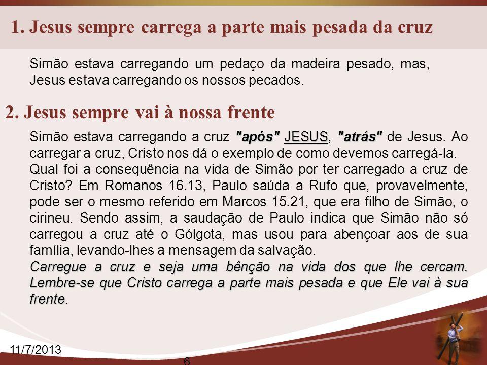 1. Jesus sempre carrega a parte mais pesada da cruz