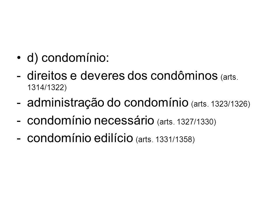 d) condomínio:- direitos e deveres dos condôminos (arts. 1314/1322) administração do condomínio (arts. 1323/1326)