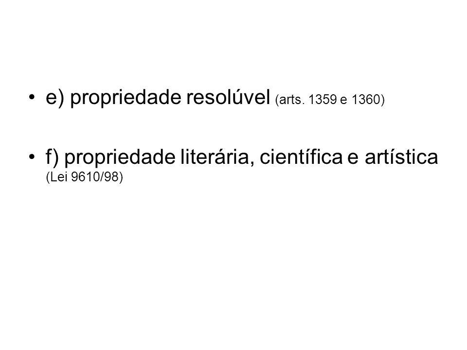 e) propriedade resolúvel (arts. 1359 e 1360)