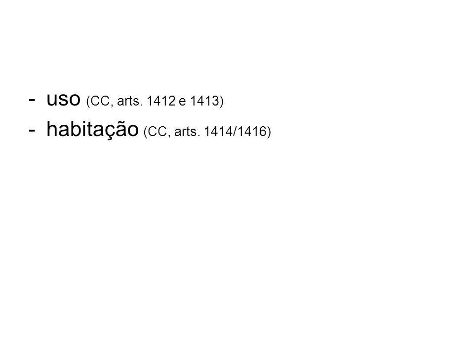 uso (CC, arts. 1412 e 1413) habitação (CC, arts. 1414/1416)