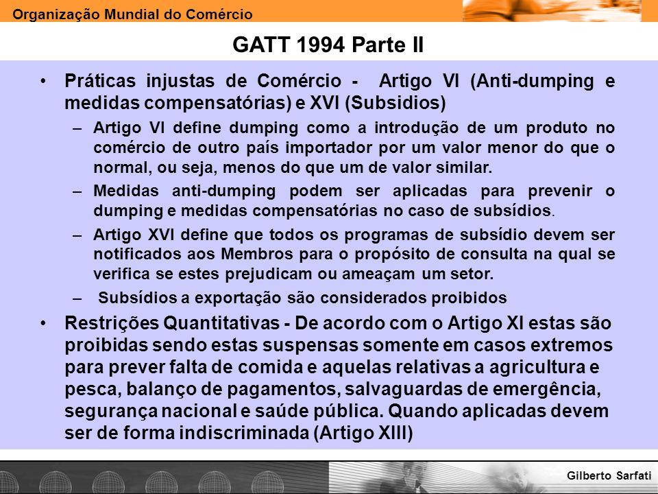GATT 1994 Parte II Práticas injustas de Comércio - Artigo VI (Anti-dumping e medidas compensatórias) e XVI (Subsidios)