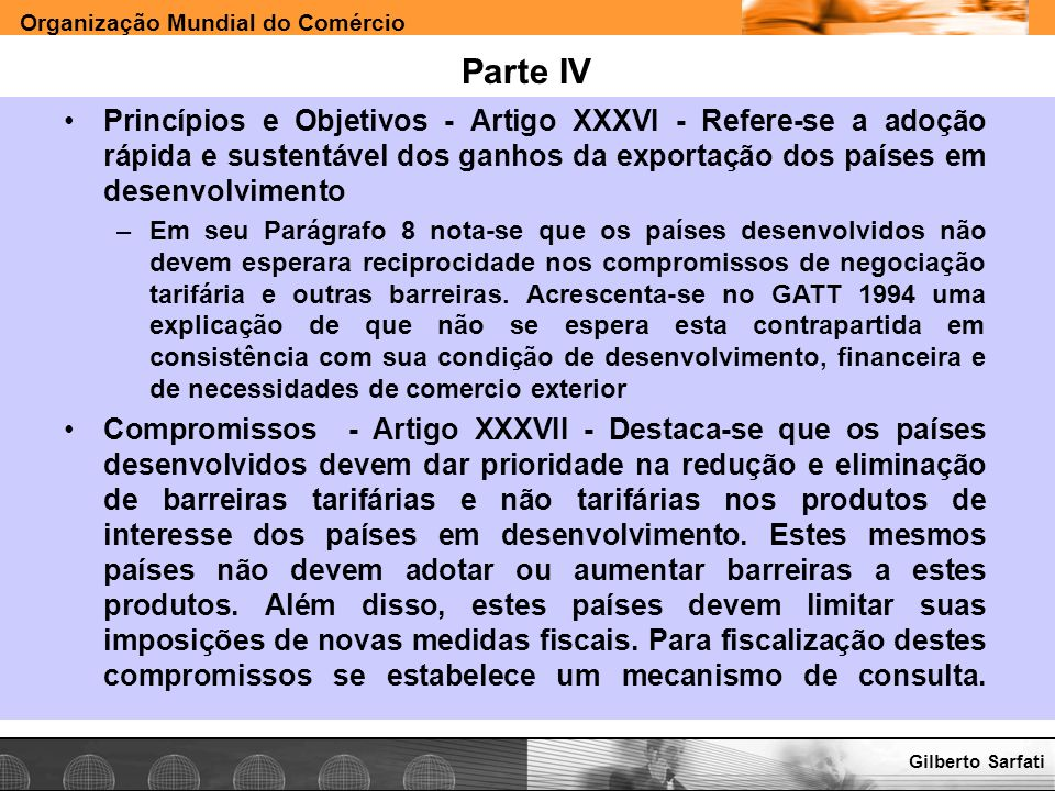 Parte IV Princípios e Objetivos - Artigo XXXVI - Refere-se a adoção rápida e sustentável dos ganhos da exportação dos países em desenvolvimento.