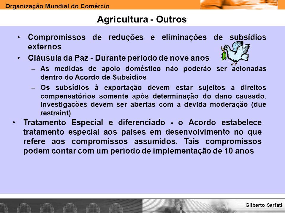 Agricultura - Outros Compromissos de reduções e eliminações de subsídios externos. Cláusula da Paz - Durante período de nove anos.