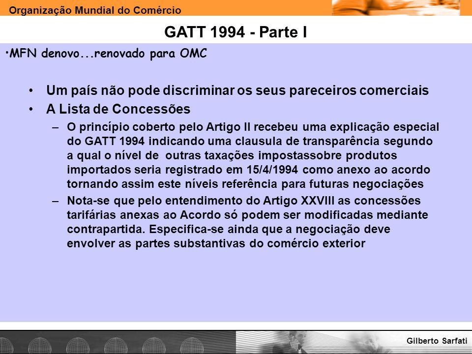 GATT 1994 - Parte I MFN denovo...renovado para OMC. Um país não pode discriminar os seus pareceiros comerciais.