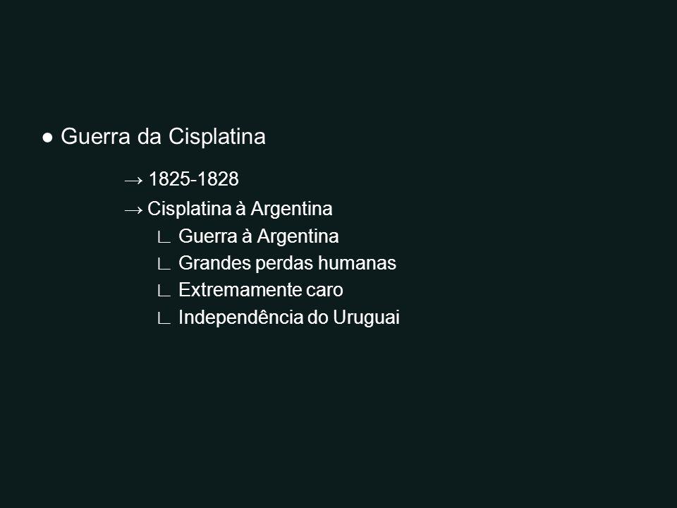 → 1825-1828 ● Guerra da Cisplatina → Cisplatina à Argentina