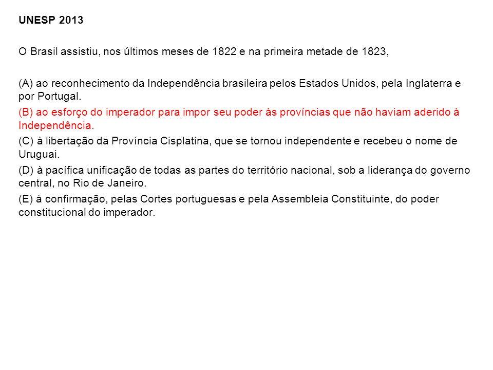 UNESP 2013 O Brasil assistiu, nos últimos meses de 1822 e na primeira metade de 1823, (A) ao reconhecimento da Independência brasileira pelos Estados Unidos, pela Inglaterra e por Portugal.