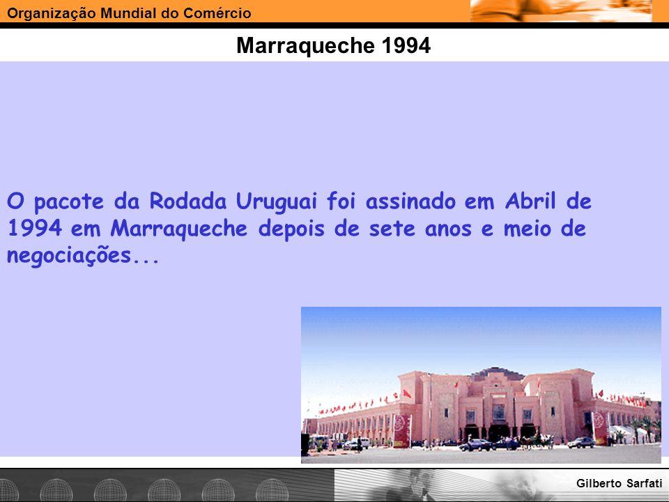 Marraqueche 1994 O pacote da Rodada Uruguai foi assinado em Abril de 1994 em Marraqueche depois de sete anos e meio de negociações...