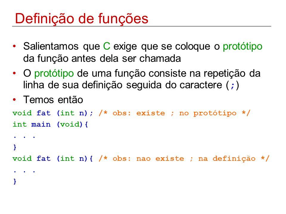 Definição de funções Salientamos que C exige que se coloque o protótipo da função antes dela ser chamada.