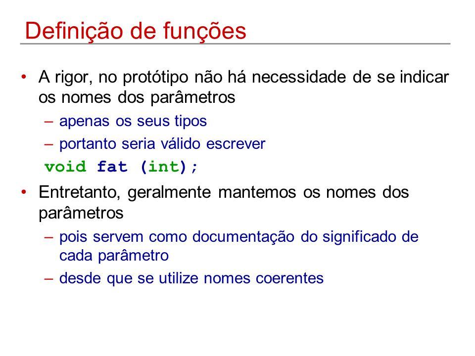 Definição de funções A rigor, no protótipo não há necessidade de se indicar os nomes dos parâmetros.