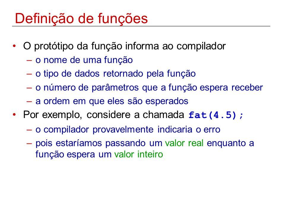 Definição de funções O protótipo da função informa ao compilador