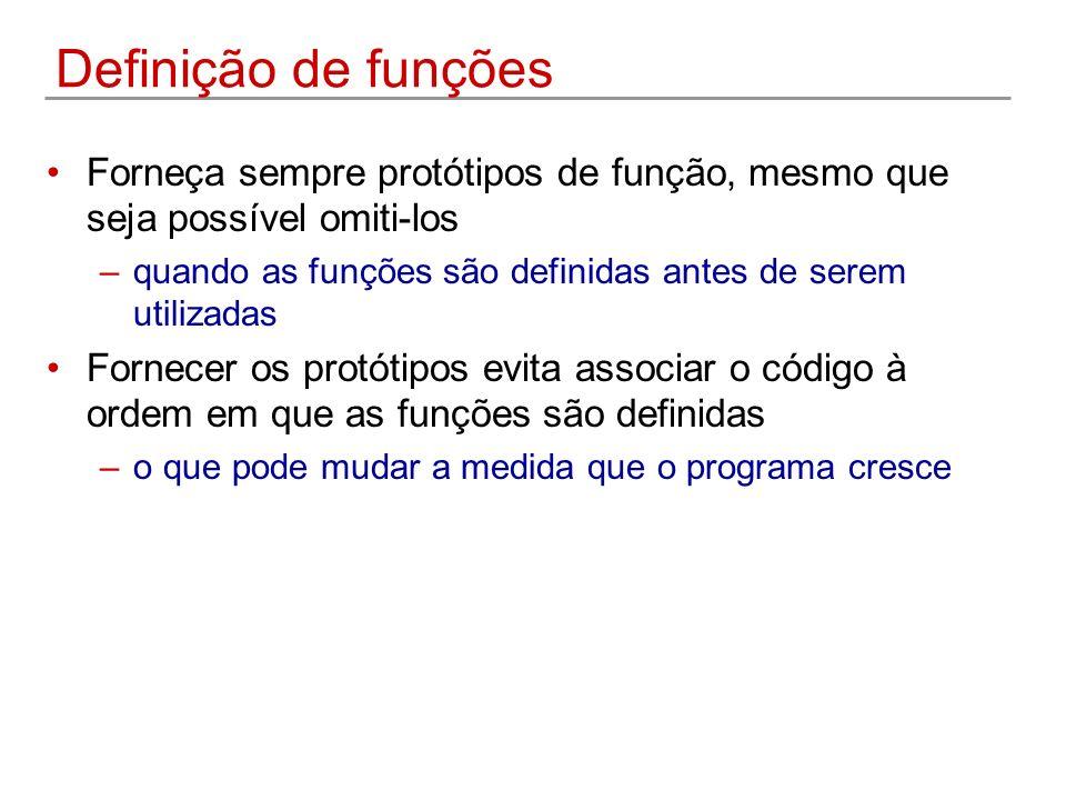 Definição de funções Forneça sempre protótipos de função, mesmo que seja possível omiti-los.