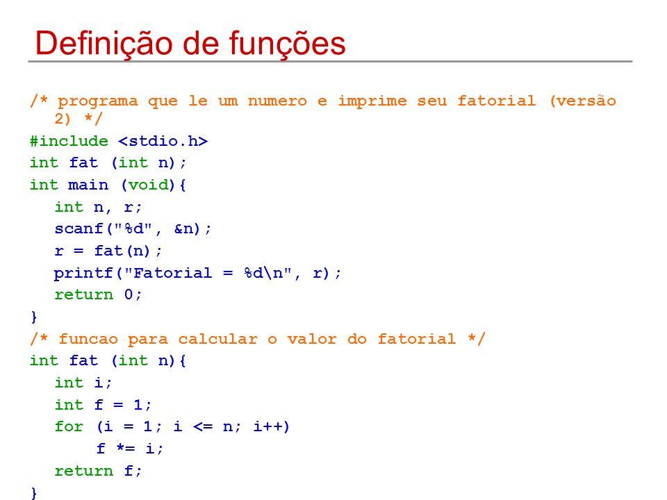 Definição de funções /* programa que le um numero e imprime seu fatorial (versão 2) */ #include <stdio.h>