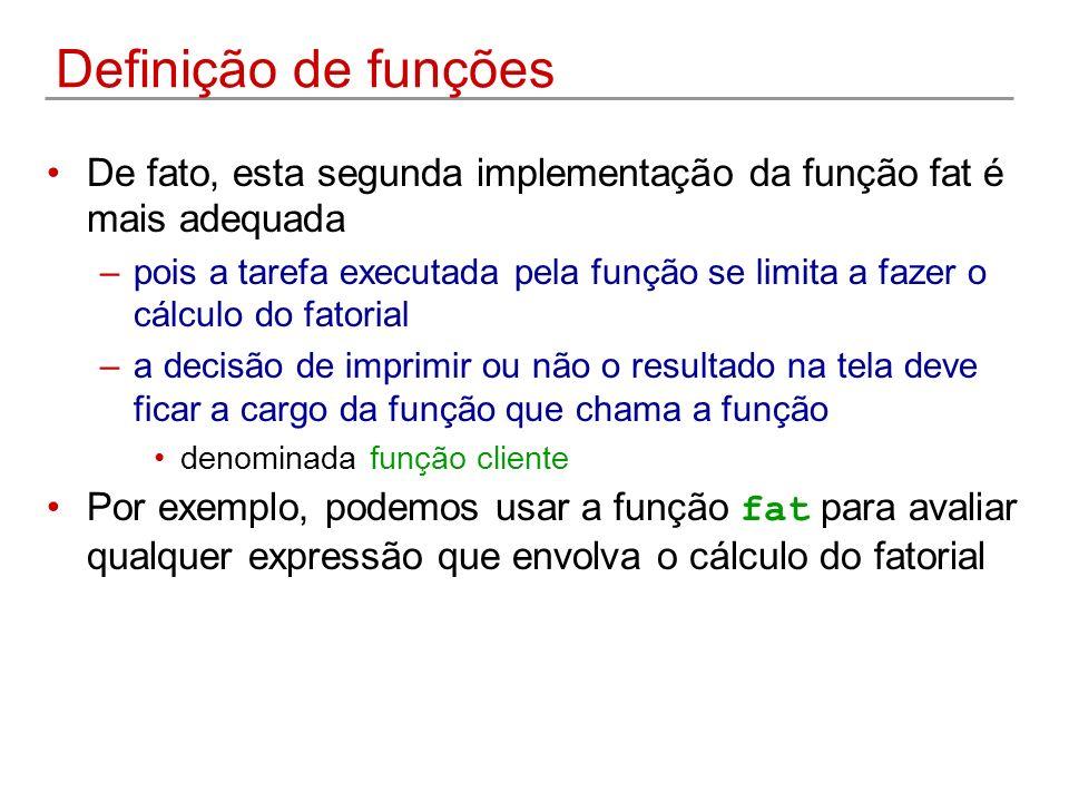 Definição de funções De fato, esta segunda implementação da função fat é mais adequada.