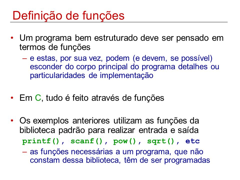 Definição de funções Um programa bem estruturado deve ser pensado em termos de funções.
