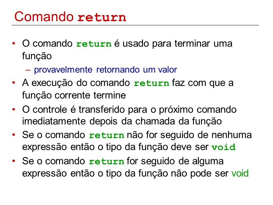 Comando return O comando return é usado para terminar uma função