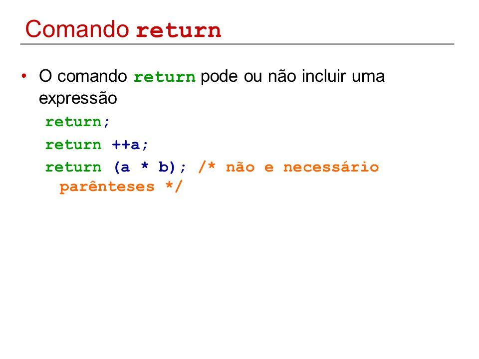 Comando return O comando return pode ou não incluir uma expressão