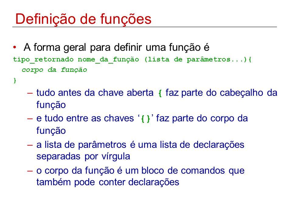 Definição de funções A forma geral para definir uma função é
