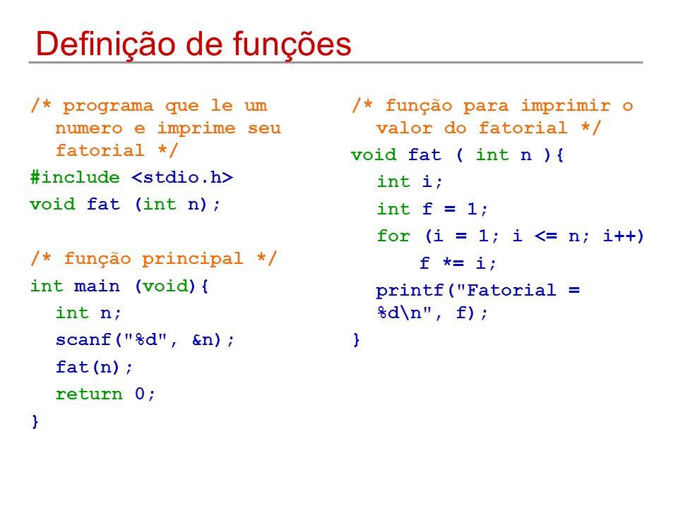 Definição de funções /* programa que le um numero e imprime seu fatorial */ #include <stdio.h> void fat (int n);