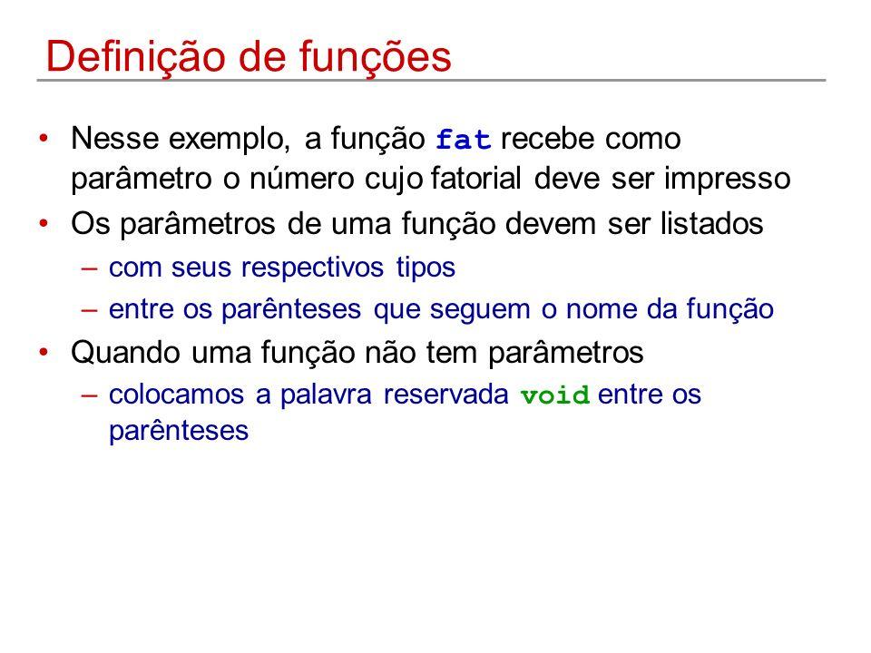 Definição de funções Nesse exemplo, a função fat recebe como parâmetro o número cujo fatorial deve ser impresso.
