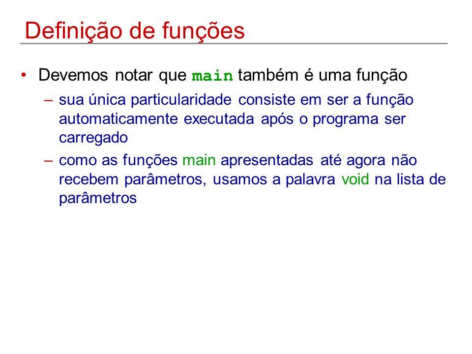 Definição de funções Devemos notar que main também é uma função