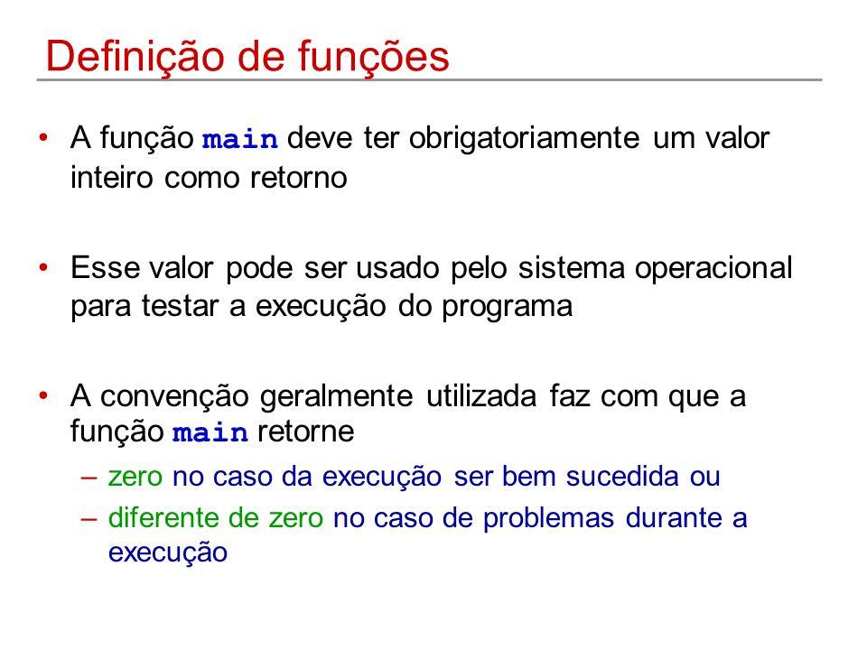Definição de funções A função main deve ter obrigatoriamente um valor inteiro como retorno.