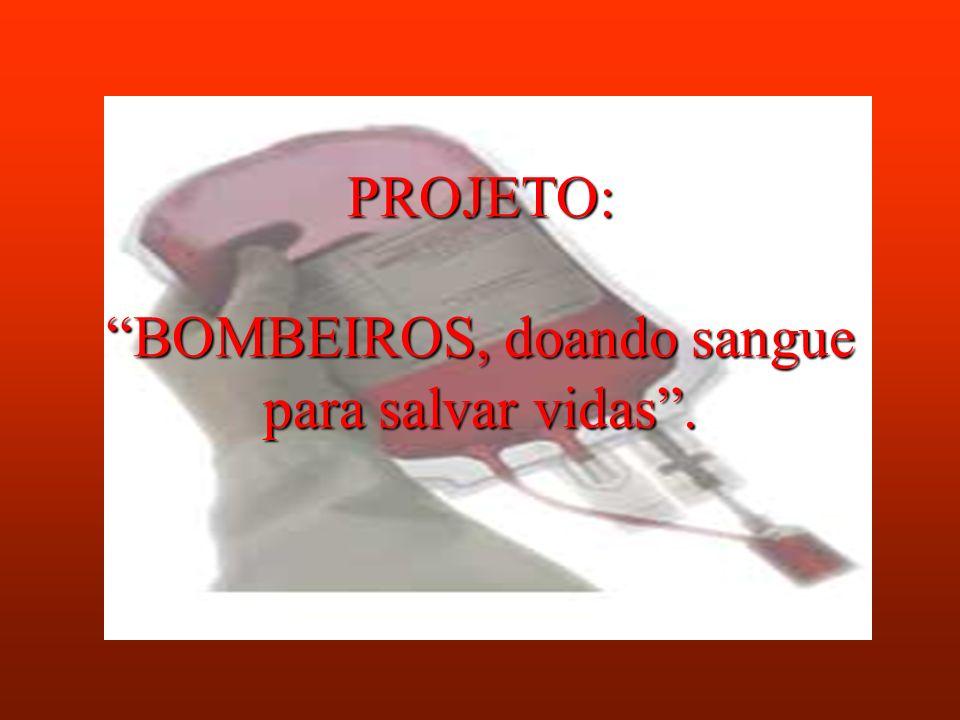 PROJETO: BOMBEIROS, doando sangue para salvar vidas .