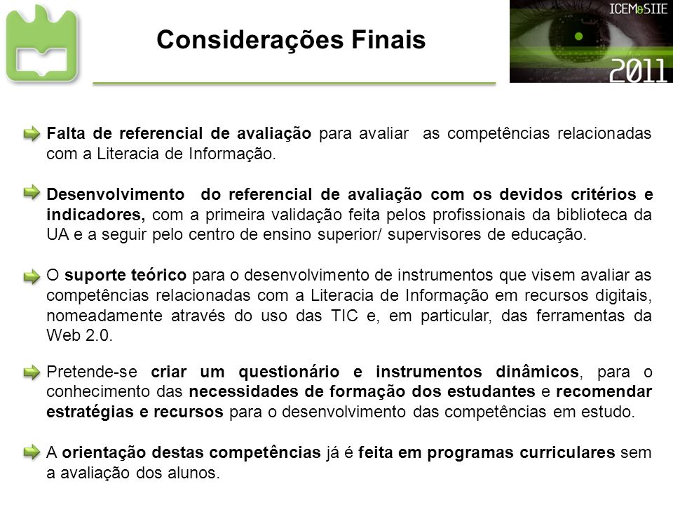 Considerações Finais Falta de referencial de avaliação para avaliar as competências relacionadas com a Literacia de Informação.