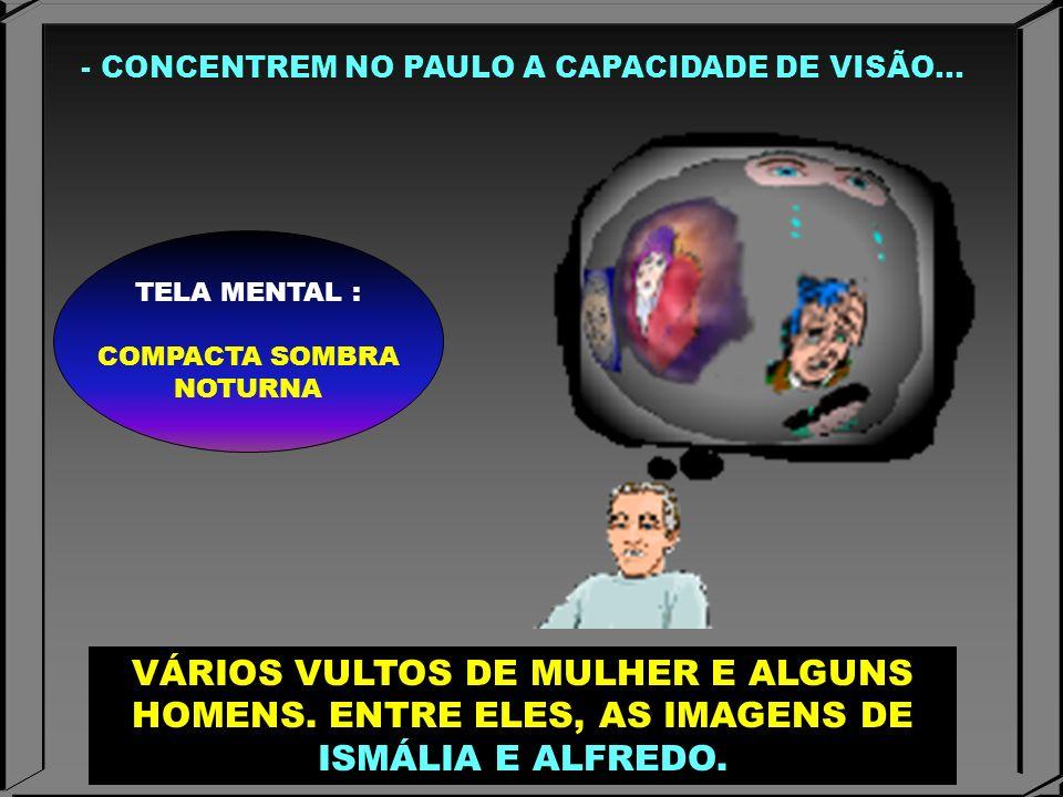 - CONCENTREM NO PAULO A CAPACIDADE DE VISÃO...