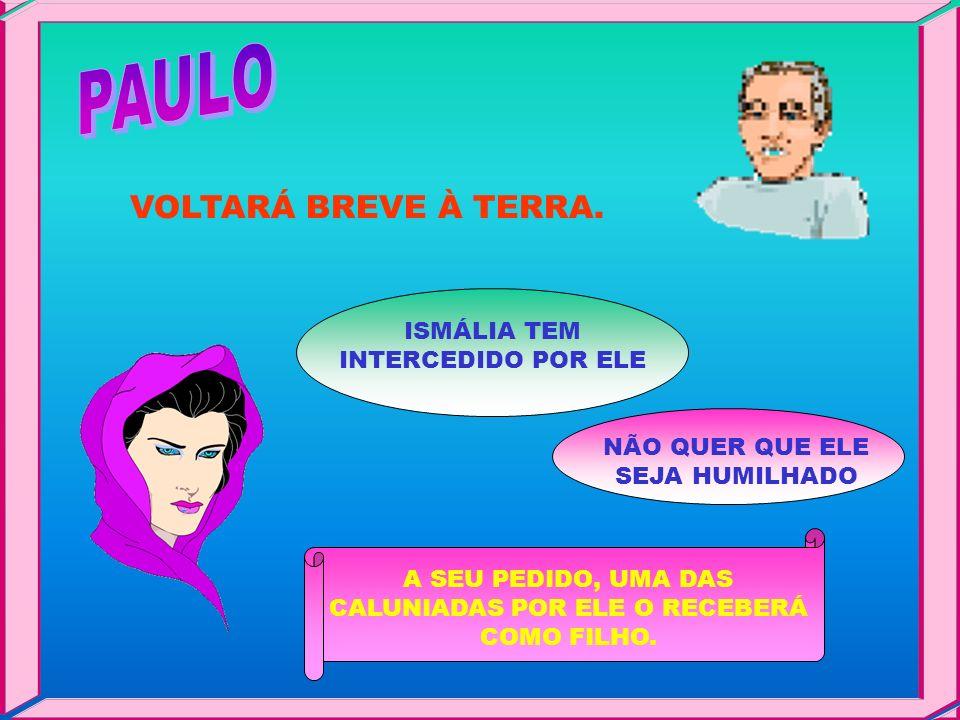 VOLTARÁ BREVE À TERRA. PAULO ISMÁLIA TEM INTERCEDIDO POR ELE