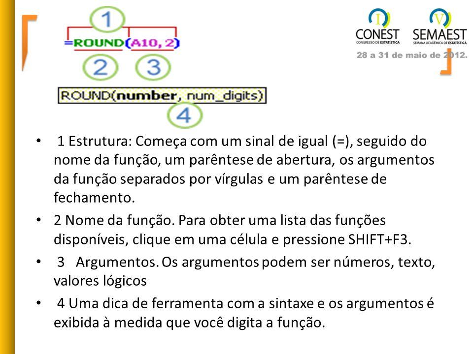1 Estrutura: Começa com um sinal de igual (=), seguido do nome da função, um parêntese de abertura, os argumentos da função separados por vírgulas e um parêntese de fechamento.