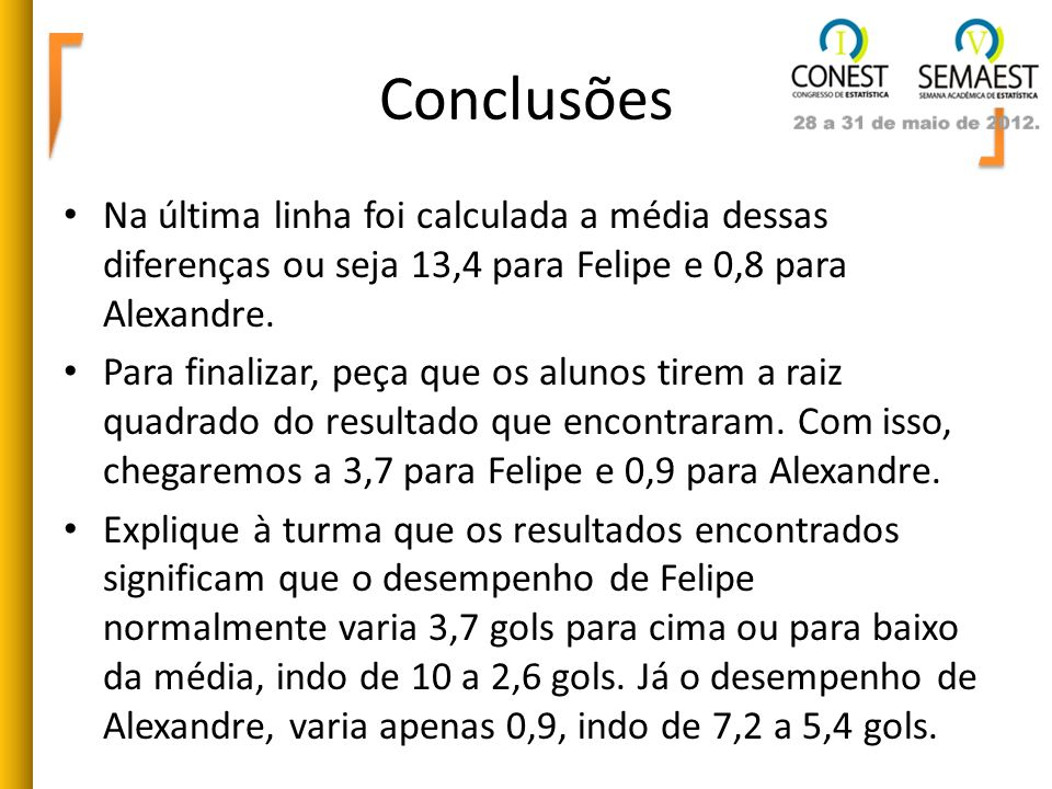 Conclusões Na última linha foi calculada a média dessas diferenças ou seja 13,4 para Felipe e 0,8 para Alexandre.