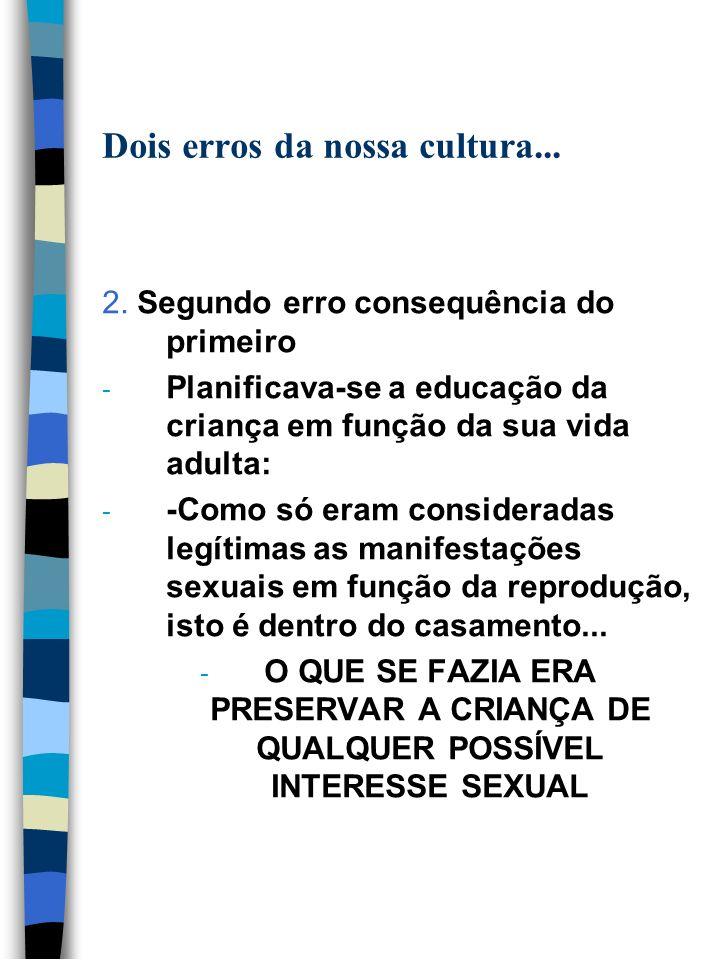 Dois erros da nossa cultura...