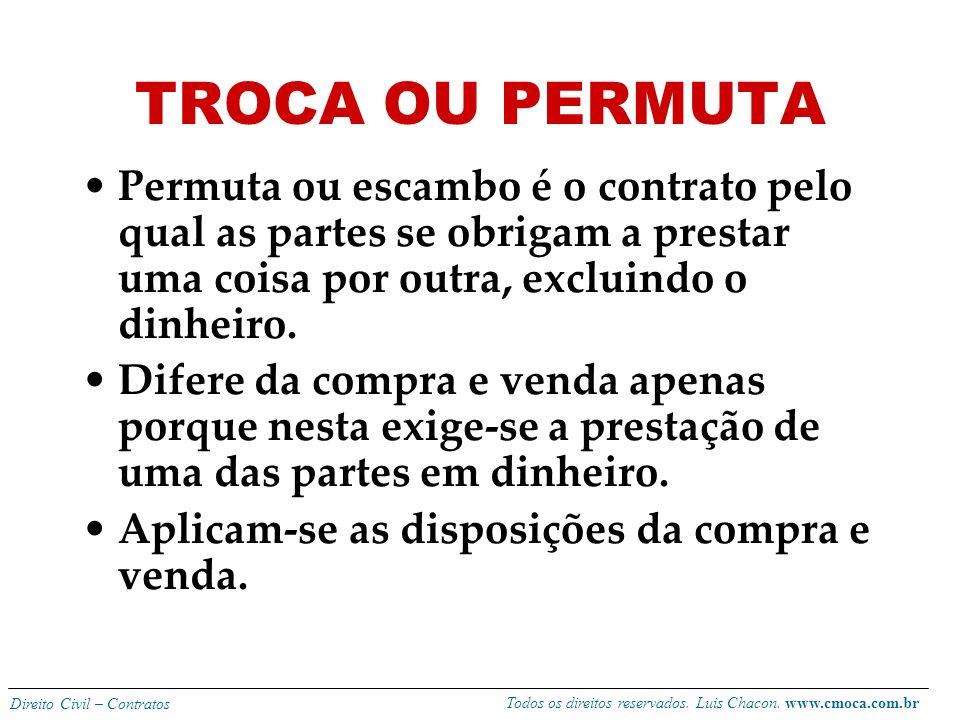TROCA OU PERMUTA Permuta ou escambo é o contrato pelo qual as partes se obrigam a prestar uma coisa por outra, excluindo o dinheiro.