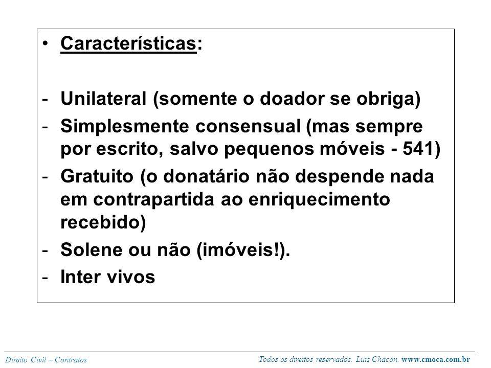 Características: Unilateral (somente o doador se obriga) Simplesmente consensual (mas sempre por escrito, salvo pequenos móveis - 541)