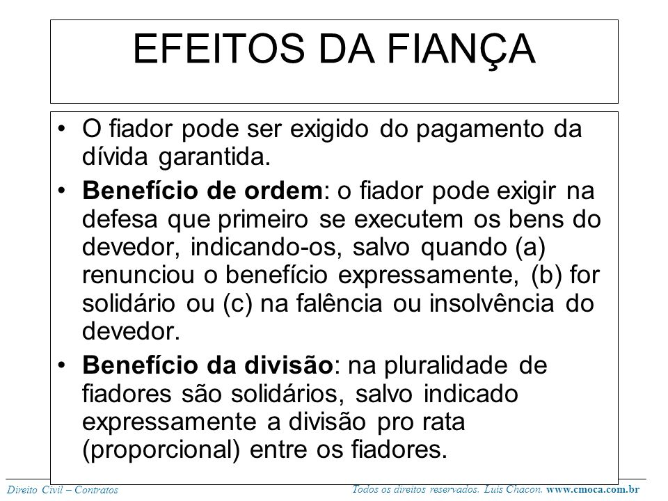 EFEITOS DA FIANÇA O fiador pode ser exigido do pagamento da dívida garantida.