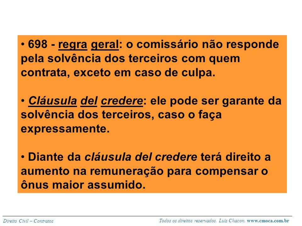 698 - regra geral: o comissário não responde pela solvência dos terceiros com quem contrata, exceto em caso de culpa.