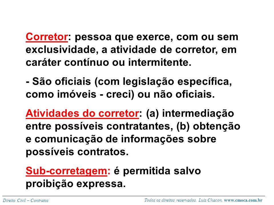 Corretor: pessoa que exerce, com ou sem exclusividade, a atividade de corretor, em caráter contínuo ou intermitente.