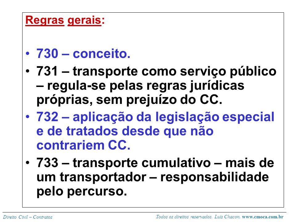 Regras gerais: 730 – conceito. 731 – transporte como serviço público – regula-se pelas regras jurídicas próprias, sem prejuízo do CC.