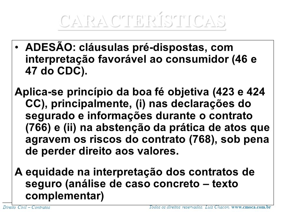 CARACTERÍSTICAS ADESÃO: cláusulas pré-dispostas, com interpretação favorável ao consumidor (46 e 47 do CDC).