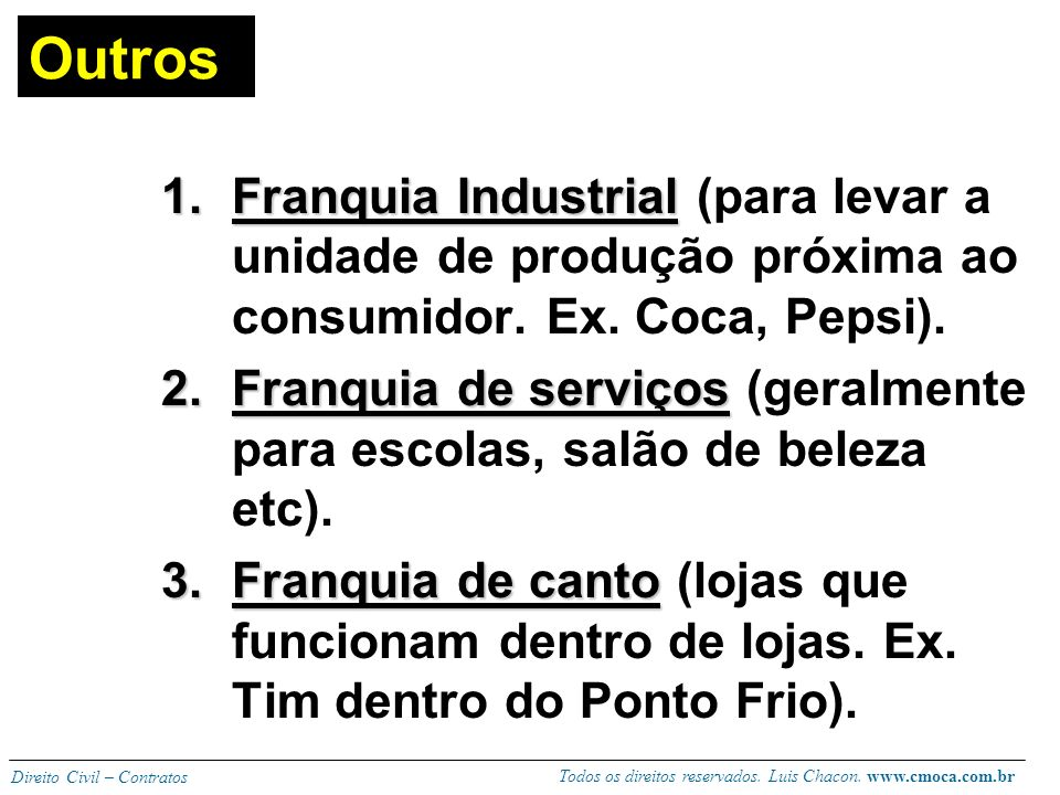 Outros Franquia Industrial (para levar a unidade de produção próxima ao consumidor. Ex. Coca, Pepsi).