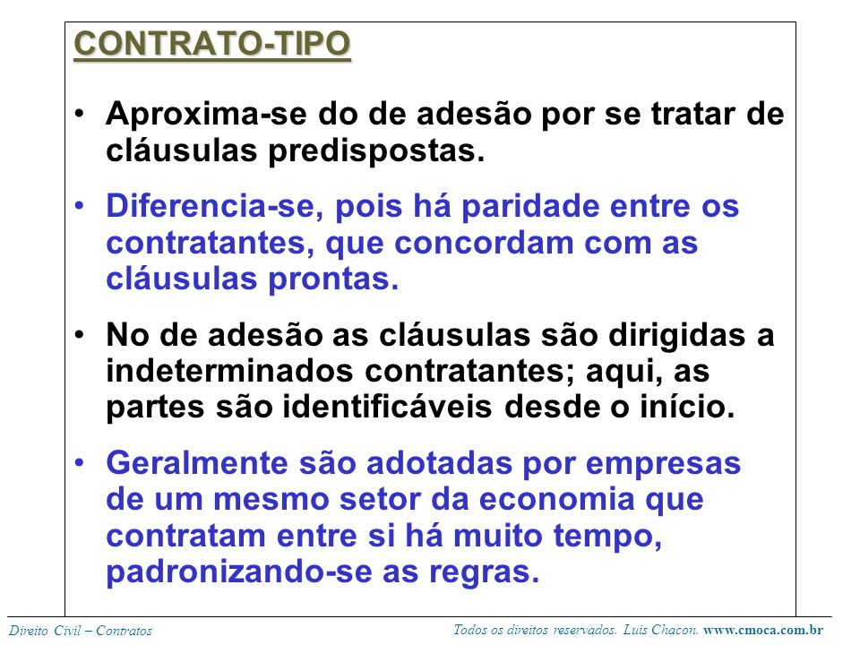 CONTRATO-TIPO Aproxima-se do de adesão por se tratar de cláusulas predispostas.