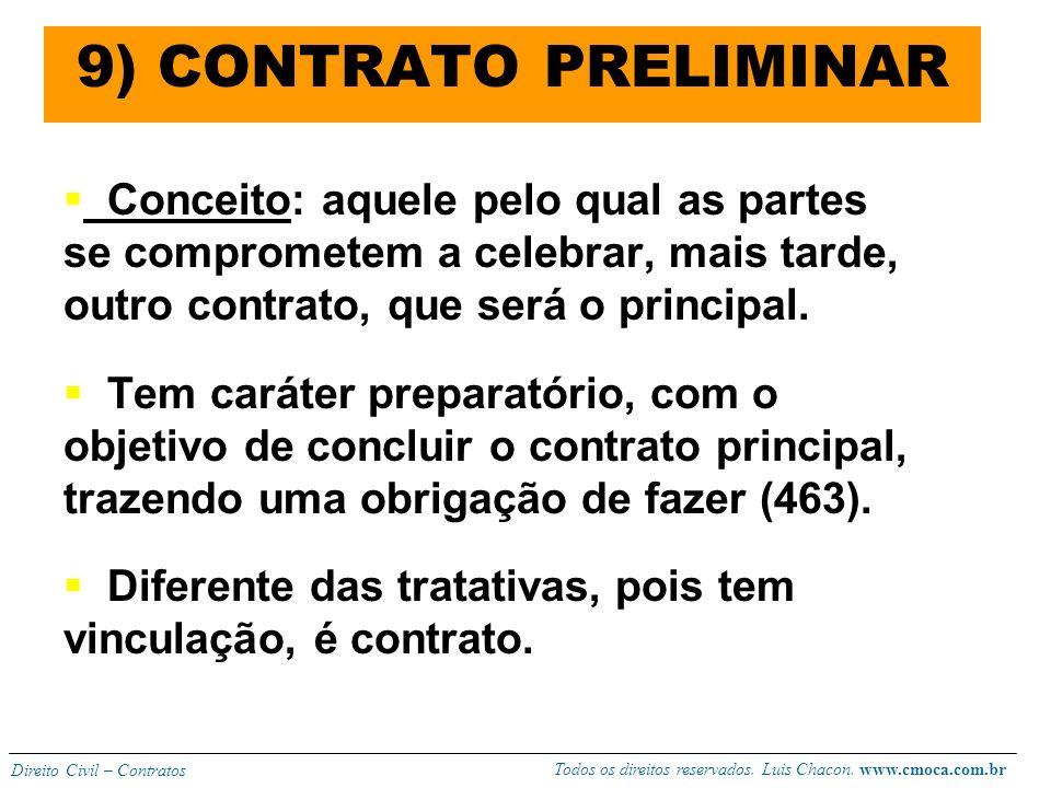 9) CONTRATO PRELIMINAR Conceito: aquele pelo qual as partes se comprometem a celebrar, mais tarde, outro contrato, que será o principal.