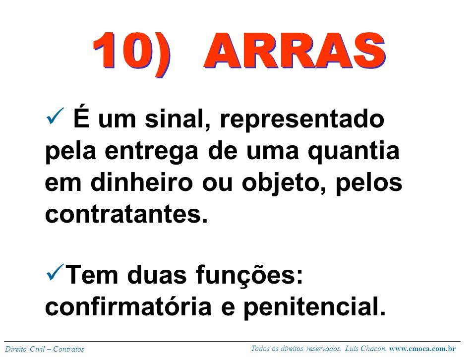 10) ARRAS É um sinal, representado pela entrega de uma quantia em dinheiro ou objeto, pelos contratantes.