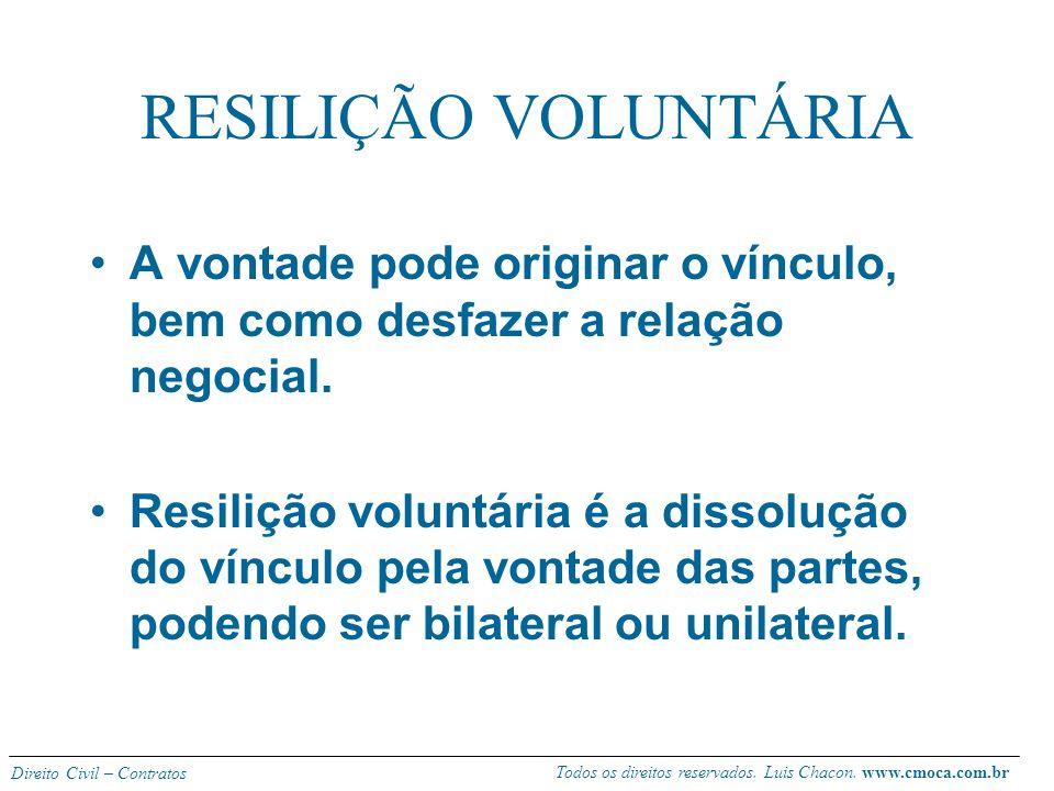 RESILIÇÃO VOLUNTÁRIA A vontade pode originar o vínculo, bem como desfazer a relação negocial.