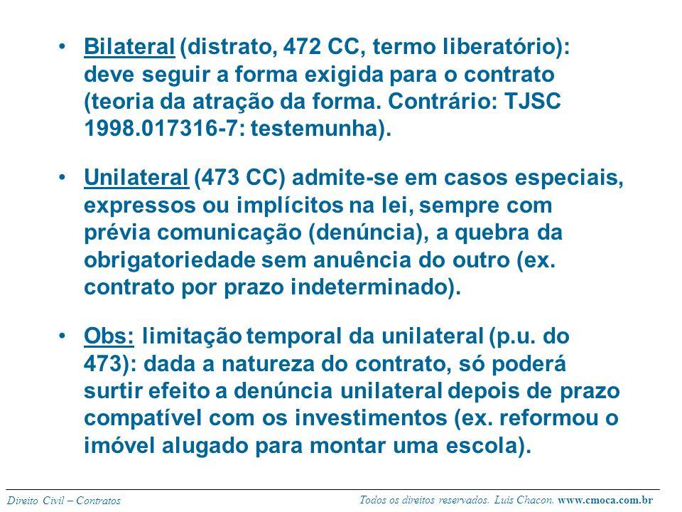 Bilateral (distrato, 472 CC, termo liberatório): deve seguir a forma exigida para o contrato (teoria da atração da forma. Contrário: TJSC 1998.017316-7: testemunha).