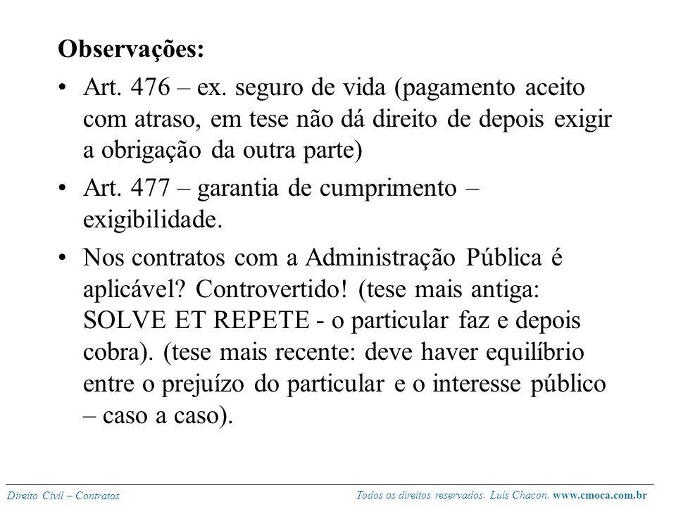 Observações: Art. 476 – ex. seguro de vida (pagamento aceito com atraso, em tese não dá direito de depois exigir a obrigação da outra parte)