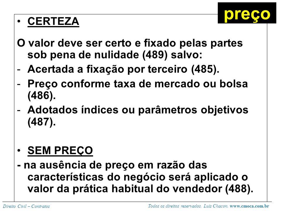 preço CERTEZA. O valor deve ser certo e fixado pelas partes sob pena de nulidade (489) salvo: Acertada a fixação por terceiro (485).