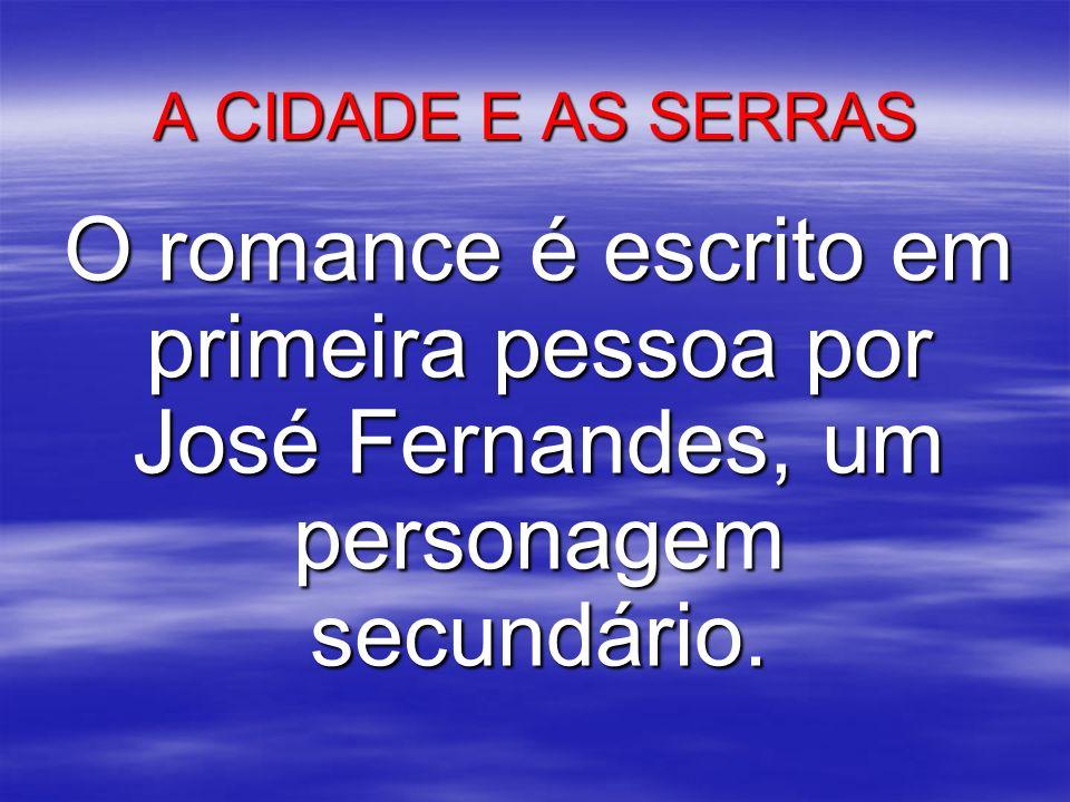 A CIDADE E AS SERRAS O romance é escrito em primeira pessoa por José Fernandes, um personagem secundário.